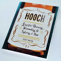 Hooch: Simplified Brewing, Winemaking, & Infusing at Home